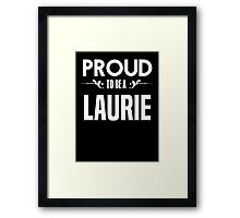 Proud to be a Laurie. Show your pride if your last name or surname is Laurie Framed Print
