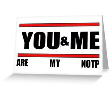 You&Me [Are My NOTP] Greeting Card