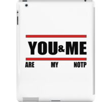 You&Me [Are My NOTP] iPad Case/Skin