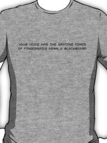 your voice has the grating tones T-Shirt