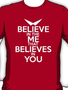 BELIEVE IN THE ME THAT BELIEVES IN YOU T-Shirt