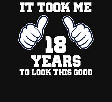 It Took Me 18 Years To Look This Good Unisex T-Shirt
