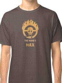 The name's Max - Mad Max Fury Road Classic T-Shirt