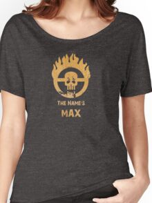 The name's Max - Mad Max Fury Road Women's Relaxed Fit T-Shirt