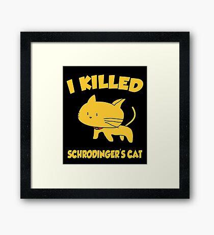 I Killed Schrodinger's CAT Framed Print