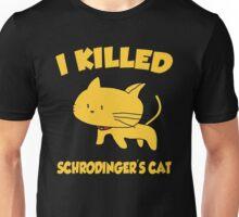 I Killed Schrodinger's CAT Unisex T-Shirt