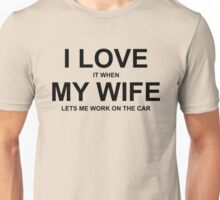 I LOVE IT WHEN MY WIFE LETS ME WORK ON THE CAR Unisex T-Shirt