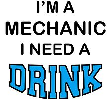 I'M A Mechanic I Need A Drink by creativecm