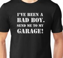 I've Been A BAD BOY.Send me to my GARAGE! Unisex T-Shirt