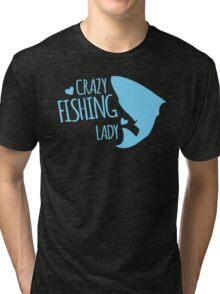 Crazy Fishing Lady Tri-blend T-Shirt
