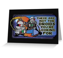 Star Wars - These Are Not The Droids You're Looking For Greeting Card
