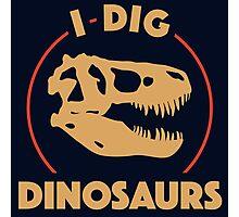 I Dig Dinosaurs Photographic Print