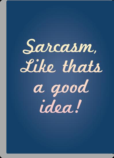 Sarcasm, like that's a good idea! by Stephen Wildish