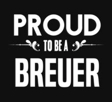 Proud to be a Breuer. Show your pride if your last name or surname is Breuer by mjones7778