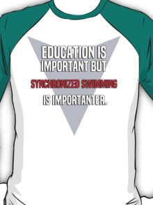 Education is important! But Synchronized swimming is importanter. T-Shirt