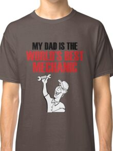 My DAD is the world's best MECHANIC Classic T-Shirt