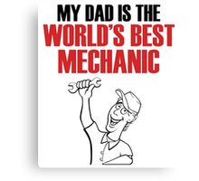 My DAD is the world's best MECHANIC Canvas Print