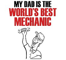 My DAD is the world's best MECHANIC Photographic Print