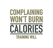 Complaining Won't Burn Calories Photographic Print