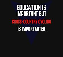 Education is important! But Cross-country cycling is importanter. T-Shirt
