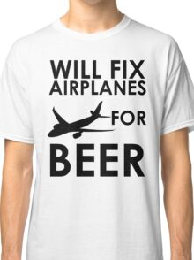 Will Fix Airplanes For BEER Classic T-Shirt