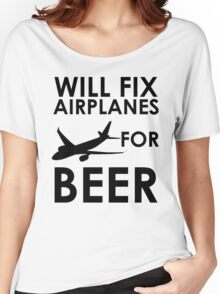 Will Fix Airplanes For BEER Women's Relaxed Fit T-Shirt