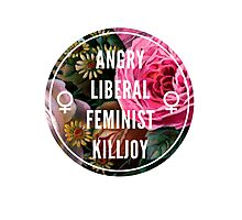 Angry Liberal Feminist Killjoy Photographic Print