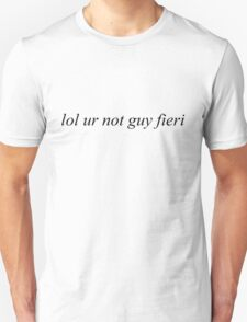 lol ur not guy fieri T-Shirt