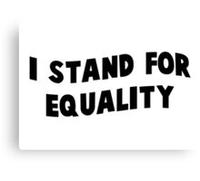 i stand for equality Canvas Print