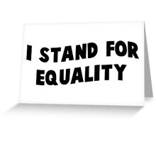 i stand for equality Greeting Card