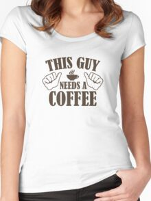 This Guy Needs A Coffee Women's Fitted Scoop T-Shirt