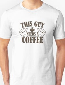 This Guy Needs A Coffee Unisex T-Shirt
