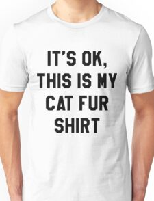 """""""This is My Cat Fur Shirt"""" - Funny/Lazy/Hipster/Meme Unisex T-Shirt"""