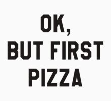 Ok, But First Pizza - Hipster/Funny/Trendy Meme by Vrai Chic
