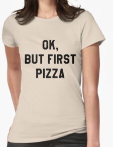 Ok, But First Pizza - Hipster/Funny/Trendy Meme Womens Fitted T-Shirt