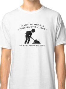 Construction Joke Classic T-Shirt