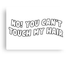 no you can't touch my hair Canvas Print