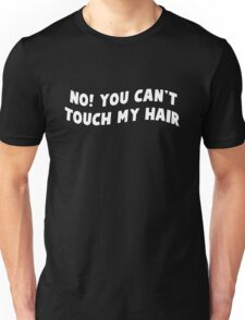no you can't touch my hair Unisex T-Shirt