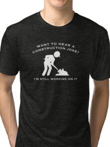 Construction Joke Tri-blend T-Shirt