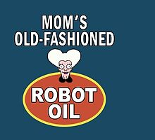 Mom's Old-Fashioned Robot Oil by Stephen Fisher