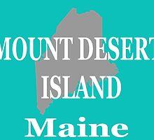 Mount Desert Island Maine State City and Town Pride  by KWJphotoart