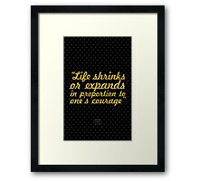 """Life shrinks or expands in proporation to one's courage"" - Erma Bombeck Framed Print"