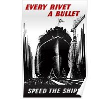 Every Rivet A Bullet - Speed The Ships - WW2 Poster