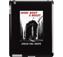 Every Rivet A Bullet - Speed The Ships - WW2 iPad Case/Skin
