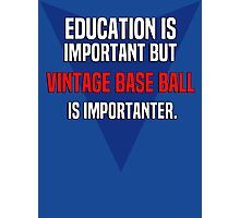 Education is important! But Vintage base ball is importanter. Photographic Print