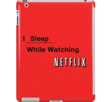 I Sleep while Watching Netflix iPad Case/Skin