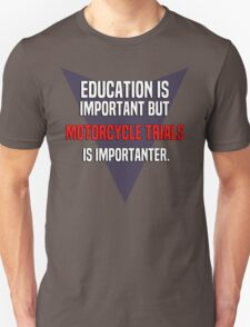 Education is important! But Motorcycle trials is importanter. T-Shirt