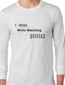 I Drink While Watching Netflix Long Sleeve T-Shirt