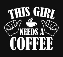 This Girl Needs A Coffee by AmazingVision