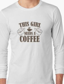 This Girl Needs A Coffee Long Sleeve T-Shirt